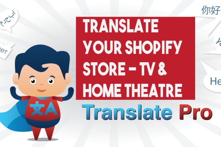 How To Translate Your Shopify Tv & Home Theatre Store